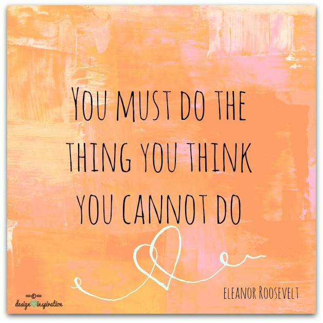 Do the thing you think you cannot do